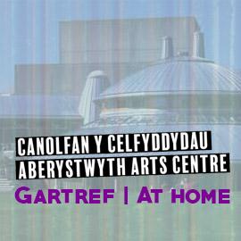 A graphic featuring and image of the Arts Centre, its logo, and the words 'at home' | Graffeg sy'n cynnwys llun o'r Ganolfan, ei logo, a'r gair 'gartref'