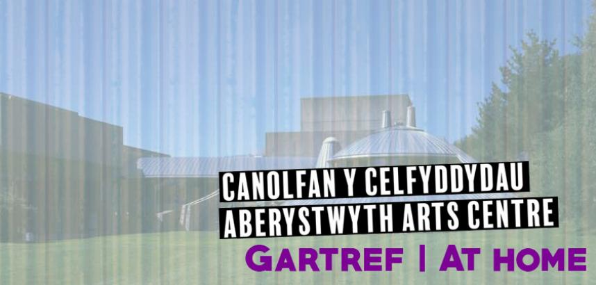 A generic image of the Arts Centre building with the logo edited on top and the words 'Gartref | At Home ' in bold purple font