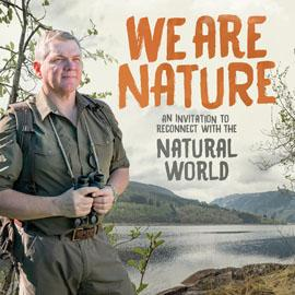 A promotional image of Ray Mears, who is dressed in green and holds binoculars, with large orange text that reads 'We Are Nature'.