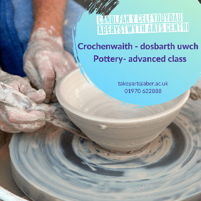 Someone throwing a clay. Text reads Crochenwaith - dosbarth uwch. Pottery - advanced class