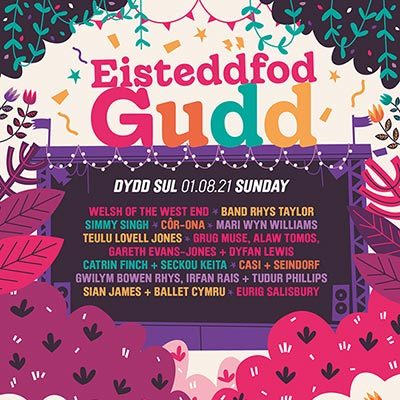 Colourful poster. Text reads Eisteddfod Gudd Dydd Sul 01.08.21 Sunday followed by a list of the bands playing