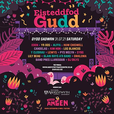 Colourful poster for Eisteddfod Gudd. Text reads Eisteddfod Gudd Dydd Sadwrn 31.07.21 Saturday followed by a list of the bands playing