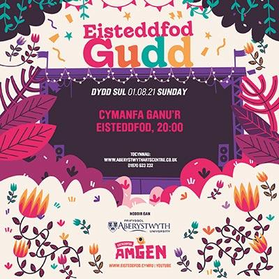 Colourful poster. Text reads Eisteddfod Gudd Dydd Sul 01.08.21 Sunday Cymanfa Ganu'r Eisteddfod, 20.00